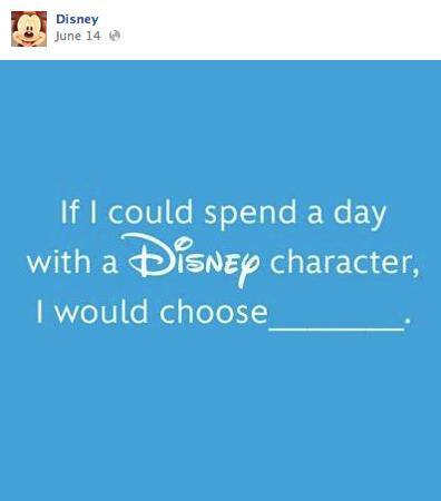 Just for fun: ( ;) ) If you could spend the day with any Disney character , who would you choose?