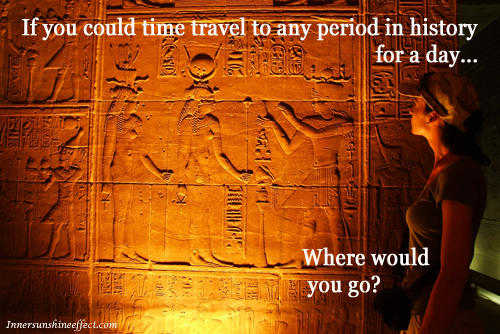 If you could time travel to any period in history for a day?