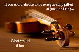 If you could choose to be exceptionally gifted at just one thing, what would it be?