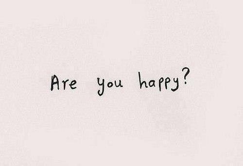 You,  yeah you are you happy?