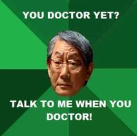 You doctor yet?