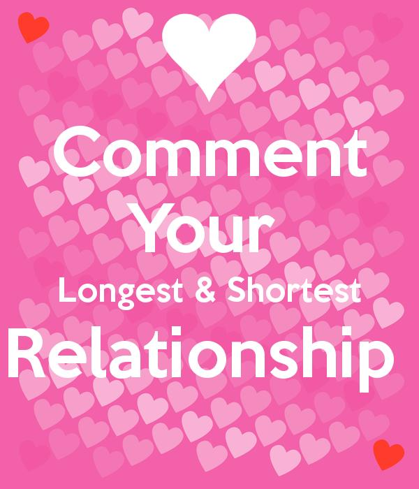 What's the longest and shortest relationship you've been in ?