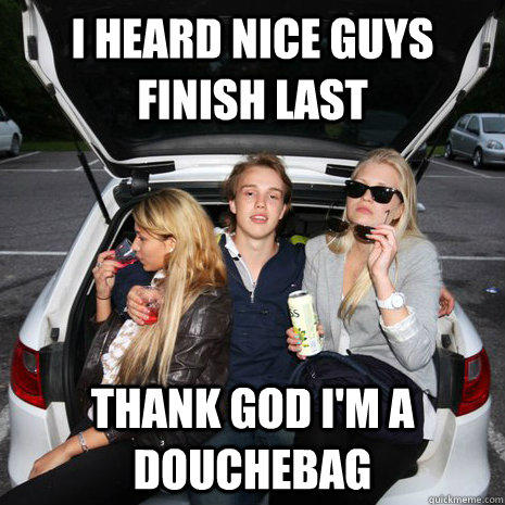 Do girls prefer douchebags over nice guys?