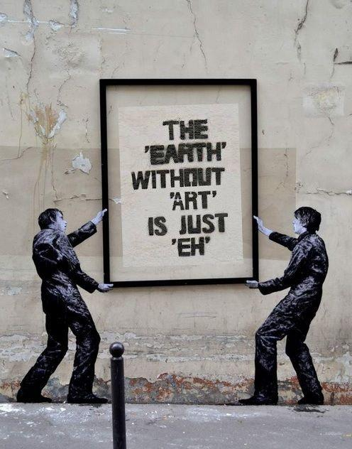 'The EARTH without ART is just EH', agree?