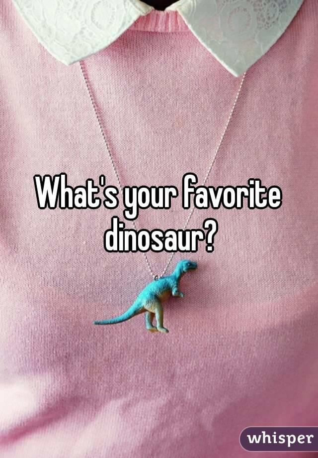 What's your favorite Dinosaur?