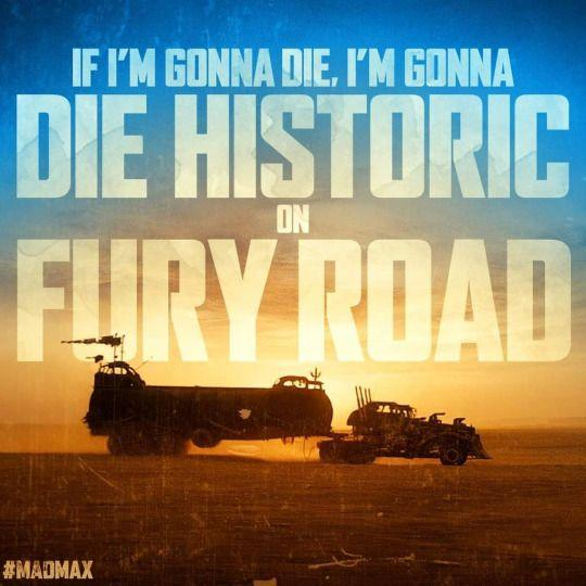 If you're going to die, ARE YOU GOING TO DIE HISTORIC ON THE FURY ROAD?