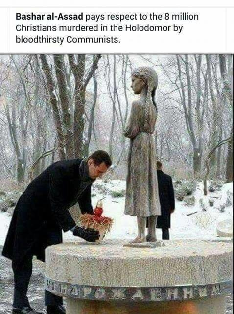 What do you think about Assad paying respect to the 8 million Ukrainian Christians who were murdered by the communists during the