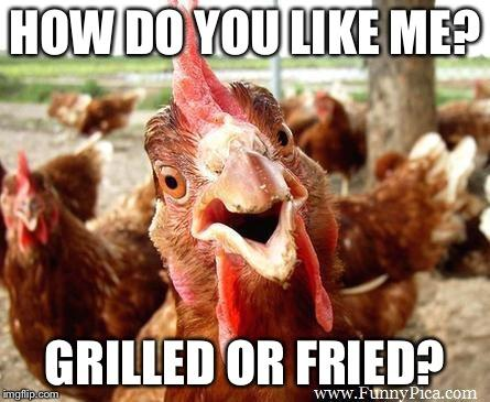 How do you like your chicken? Grilled or fried?