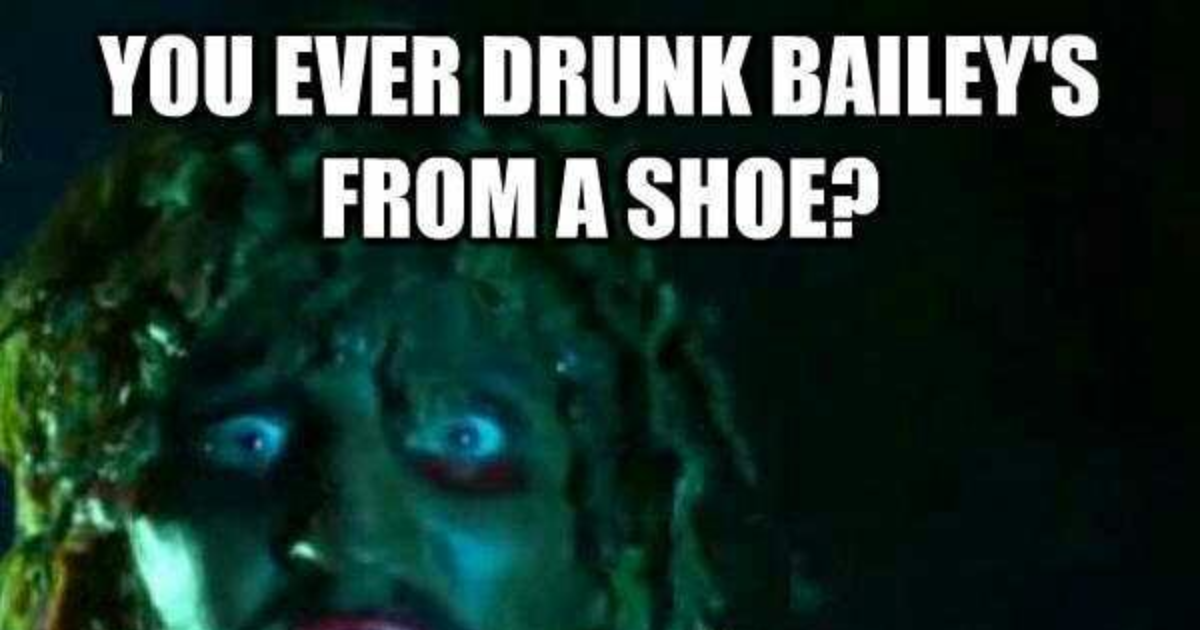 Ever drunk baileys from a shoe