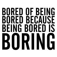 Boredom... any side effects?