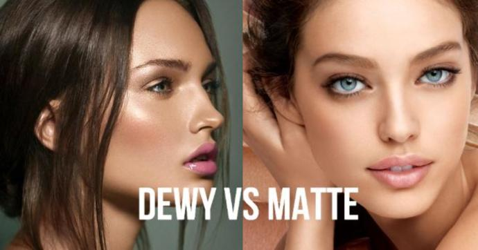 Dewy or matte finish?
