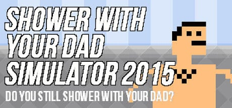 Shower with your Dad simulator.... Your thoughts on this 'game'?
