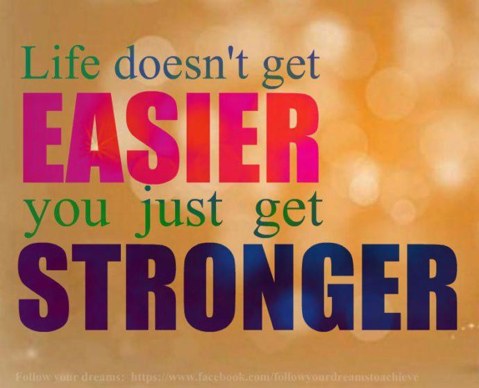 What is one thing that has made you stronger in life?
