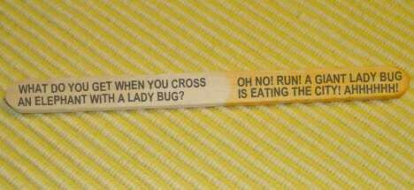Do you ever read the jokes on popsicle sticks??