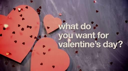 What do you want for Valentines Day?
