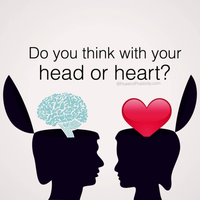 What do you think with more, your heart or your head?