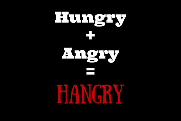 Hangry: When you are so hungry that your lack of food causes you to become angry, frustrated or both.
