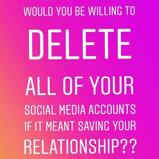 Would you delete all your social media if it meant saving your relationship?