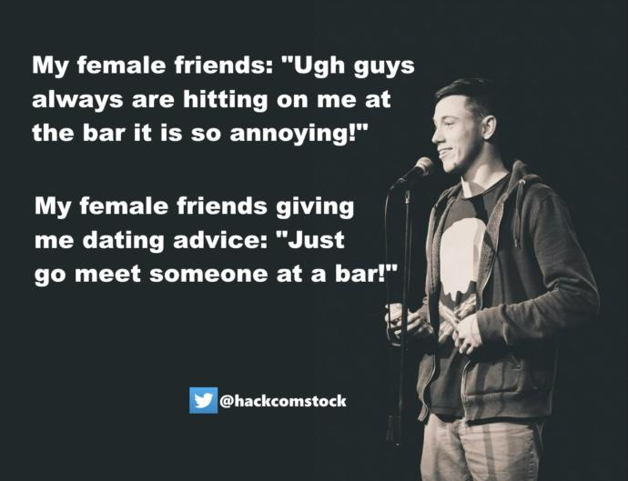 To men, have you ever gotten and taken useful dating advice from women?