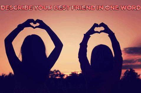How would you describe your best friend in one word?