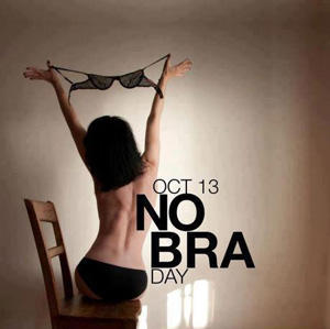 Girls, did you observe No Bra Day today, and go around braless?