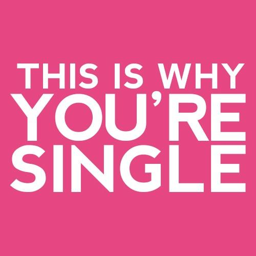 Why do you think you're single?
