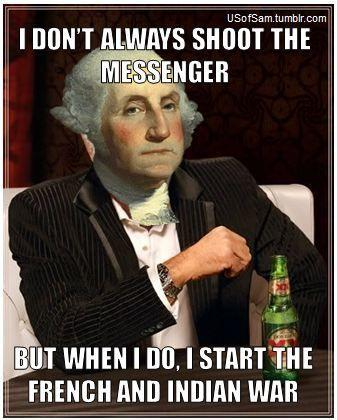How many of you knew that Prior to the American Revolution, George Washington started a World War?