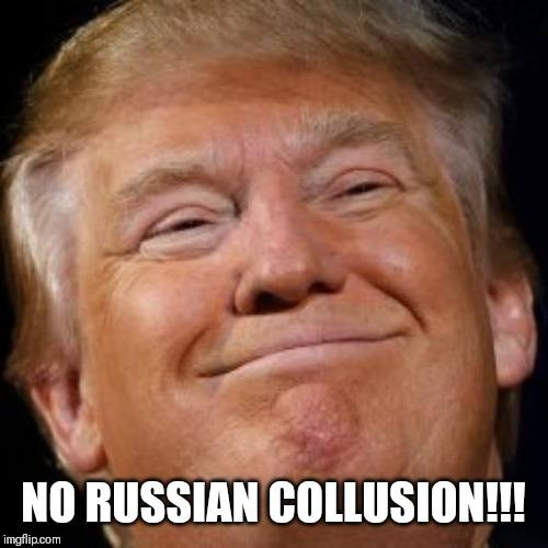 Trump!! Now that Muller clears Trump administration of Russian collusion can we get back to making America Great Again?