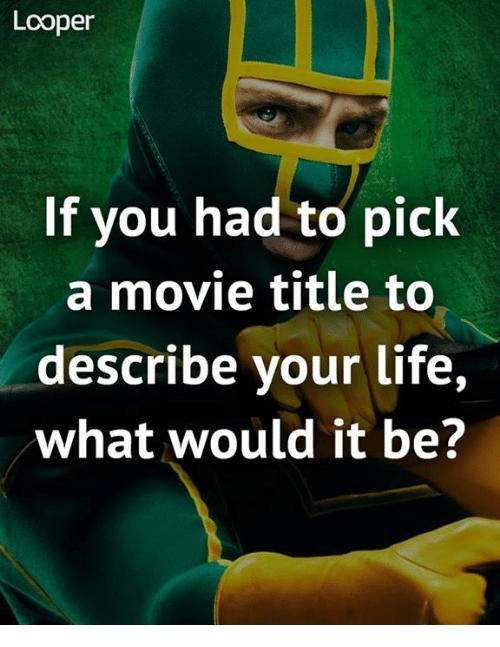 What Movie Title Best Describes Your Life?