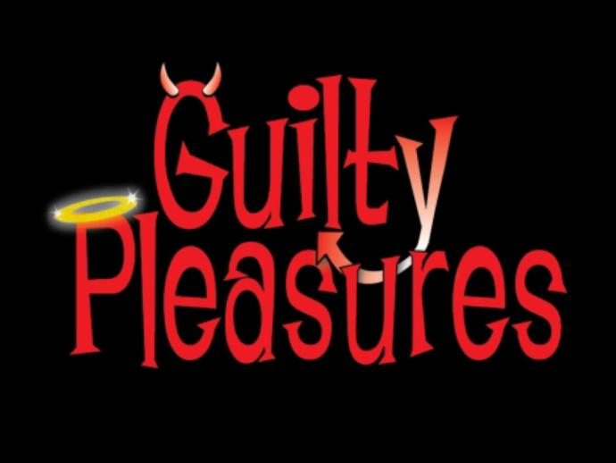 What's your guilty pleasure?