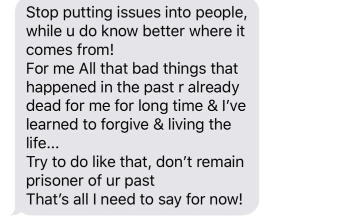 It wasn't even the subject and I don'y text like this to him. My issue before was that everytime we disagreed he called me sick and mental, which I am not.