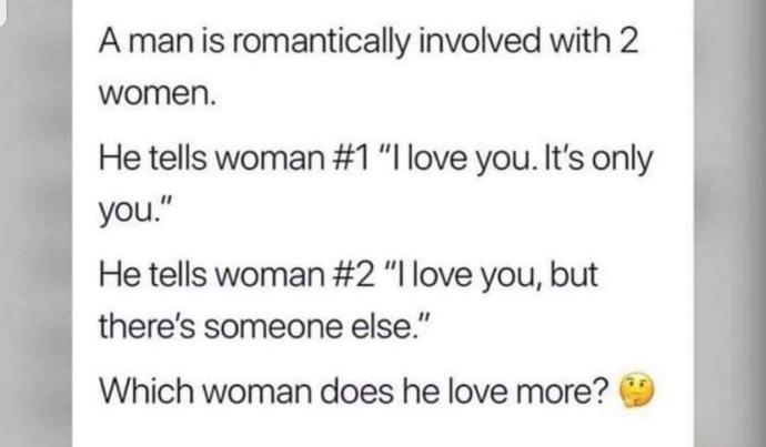 Who does he truly love? Woman 1 , woman 2, or neither explain why?