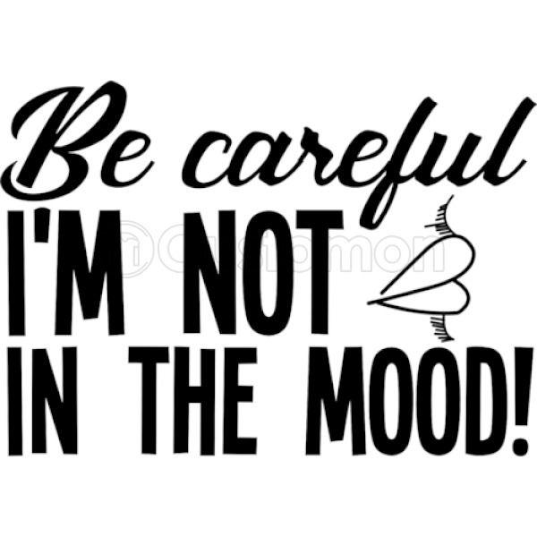What's the first thing you do when you are not in the right mood?