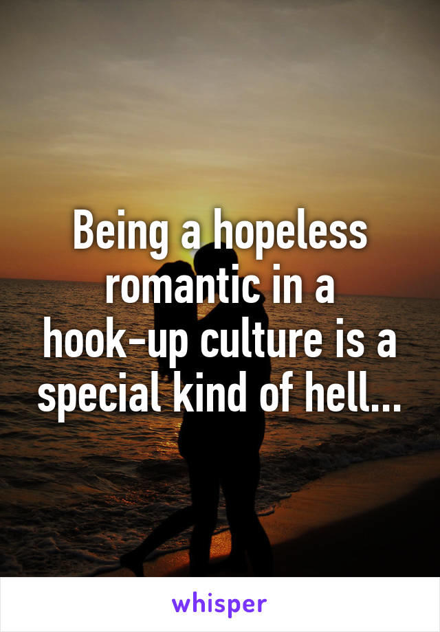 Are you into poeple who are hopeless romantics?