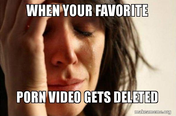 Don't you HATE it when your favorite PORN videos gets REMOVED?