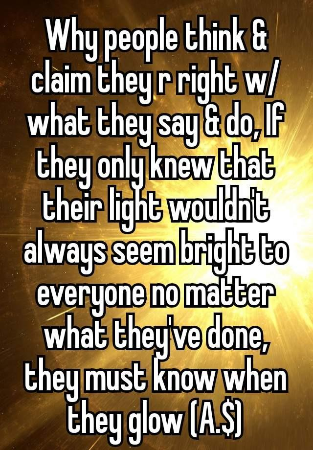 Why people think they know who, what they are, why they are here and that what they do is right?