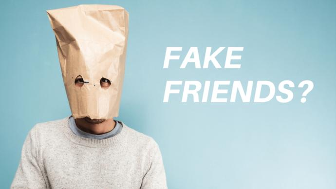How do you get to know the difference between real and fake friends?