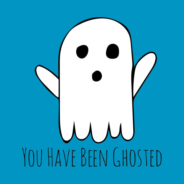 Have you ever Ghosted someone? Or have been ghosted?