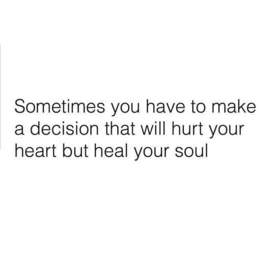 Have you ever made a decision like this that hurt your heart but you knew would be good for you?