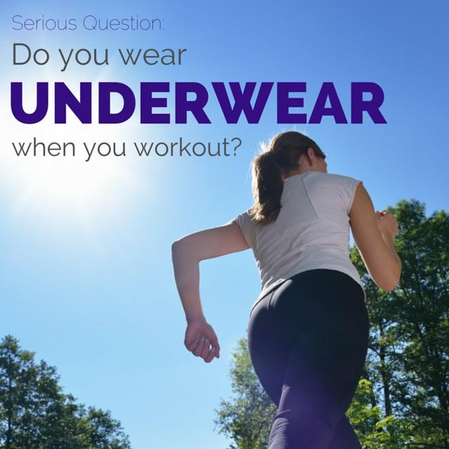 Do you wear underwear when you work out?