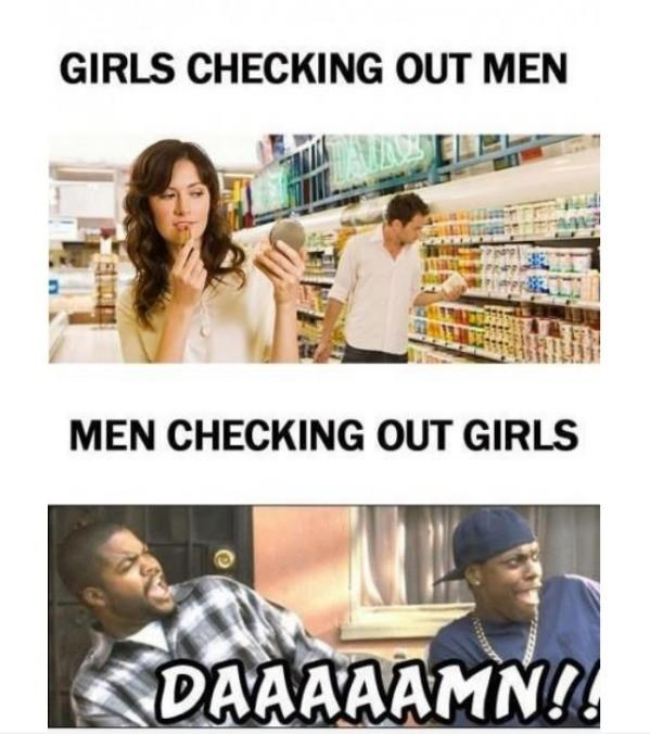 Do woman check out like that? Is it true?