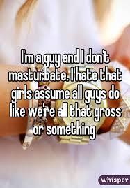 99% of guys masturbate. The other 1% are lying about it. Agree or Disagree?