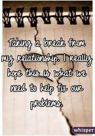 Do you think you could handle taking a relationship break or would it be too hard to do?
