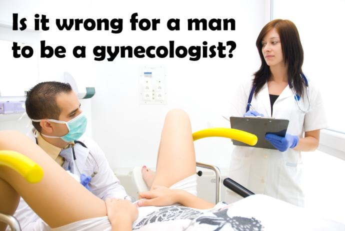Why do men want to become gynecologists?