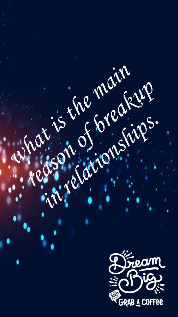 What is the main reason of breakup in relationships?