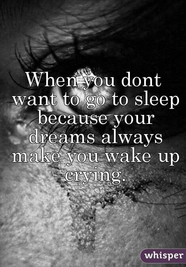 Have you ever woken up crying?