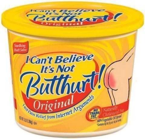 Do you ever get Butthurt?