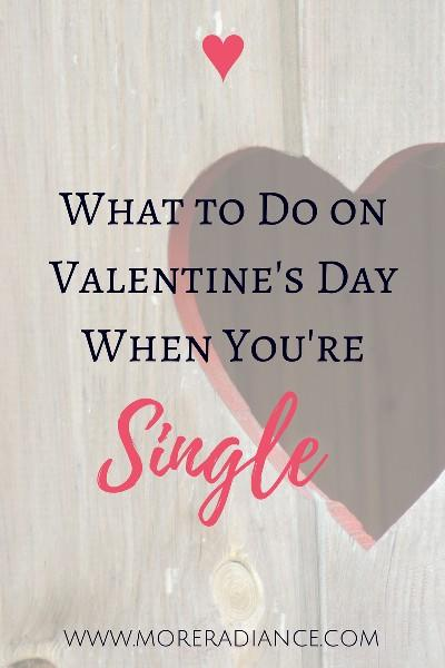 What to do on valentines day while single yet still enjoy celebrating the day?
