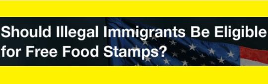 Should illegal immigrants be eligible for free food stamps?