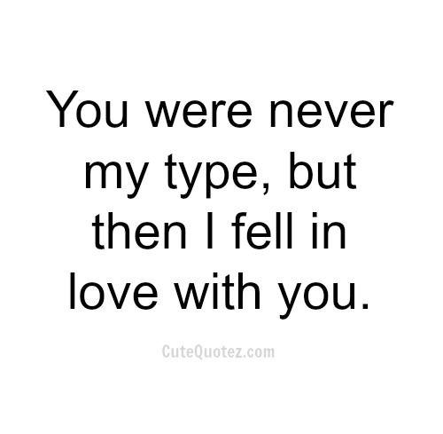 She/He wasnt my type but fell for her/him anyway. Do you have such a story?